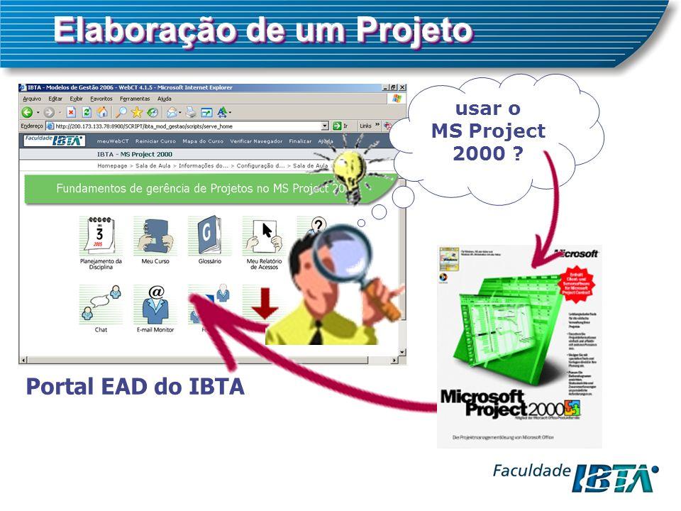 Portal EAD do IBTA Elaboração de um Projeto usar o MS Project 2000 ?