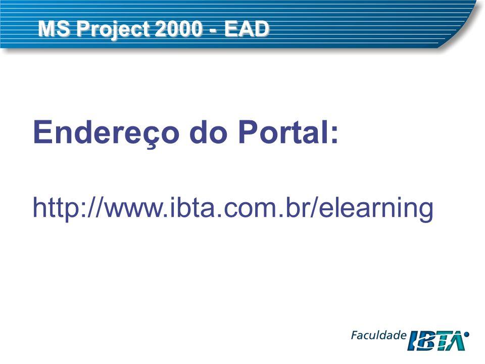 MS Project 2000 -EAD MS Project 2000 - EAD Endereço do Portal: http://www.ibta.com.br/elearning