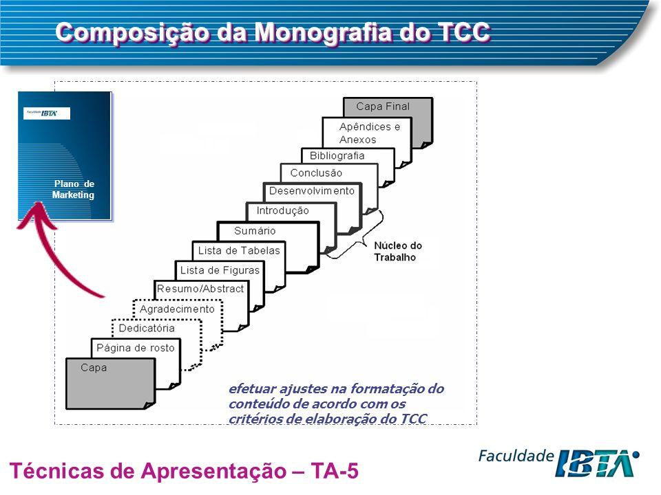 Plano de Marketing Composição da Monografia do TCC Técnicas de Apresentação – TA-5 efetuar ajustes na formatação do conteúdo de acordo com os critérios de elaboração do TCC