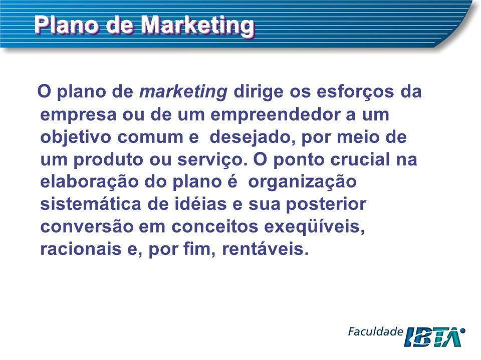 Plano de Marketing O plano de marketing dirige os esforços da empresa ou de um empreendedor a um objetivo comum e desejado, por meio de um produto ou serviço.