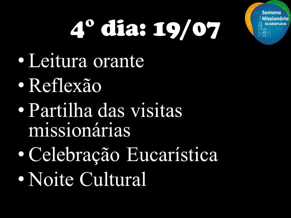 4° dia: 19/07 Leitura orante Reflexão Partilha das visitas missionárias Celebração Eucarística Noite Cultural