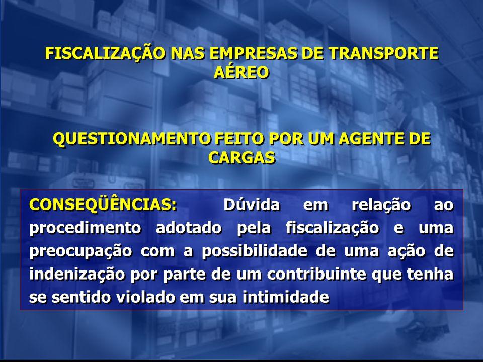 FISCALIZAÇÃO NAS EMPRESAS DE TRANSPORTE AÉREO QUESTIONAMENTO FEITO POR UM AGENTE DE CARGAS CONSEQÜÊNCIAS: Dúvida em relação ao procedimento adotado pe