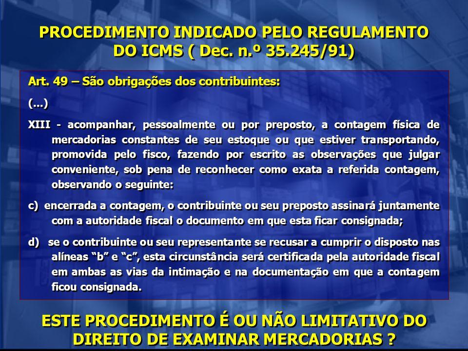 PROCEDIMENTO INDICADO PELO REGULAMENTO DO ICMS ( Dec. n.º 35.245/91) Art. 49 – São obrigações dos contribuintes: (...) XIII - acompanhar, pessoalmente