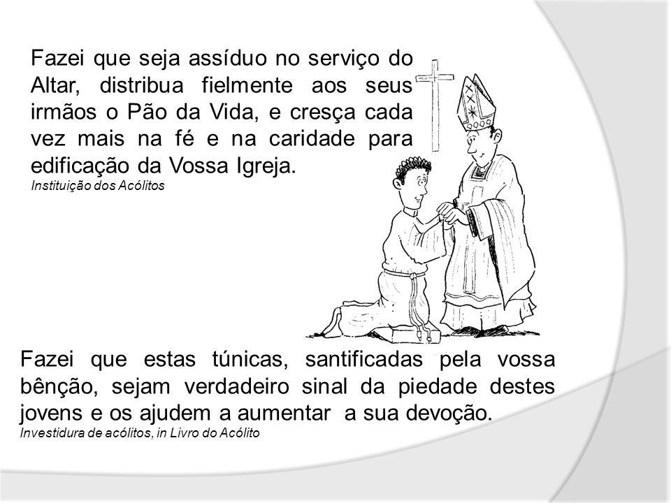 Fazei que seja assíduo no serviço do Altar, distribua fielmente aos seus irmãos o Pão da Vida, e cresça cada vez mais na fé e na caridade para edifica