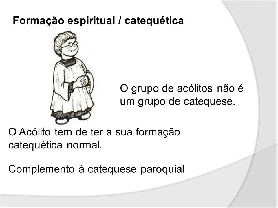 Formação espiritual / catequética O grupo de acólitos não é um grupo de catequese. O Acólito tem de ter a sua formação catequética normal. Complemento