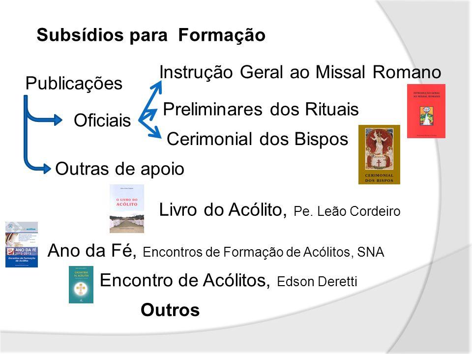 Subsídios para Formação Publicações Oficiais Instrução Geral ao Missal Romano Preliminares dos Rituais Cerimonial dos Bispos Outras de apoio Livro do