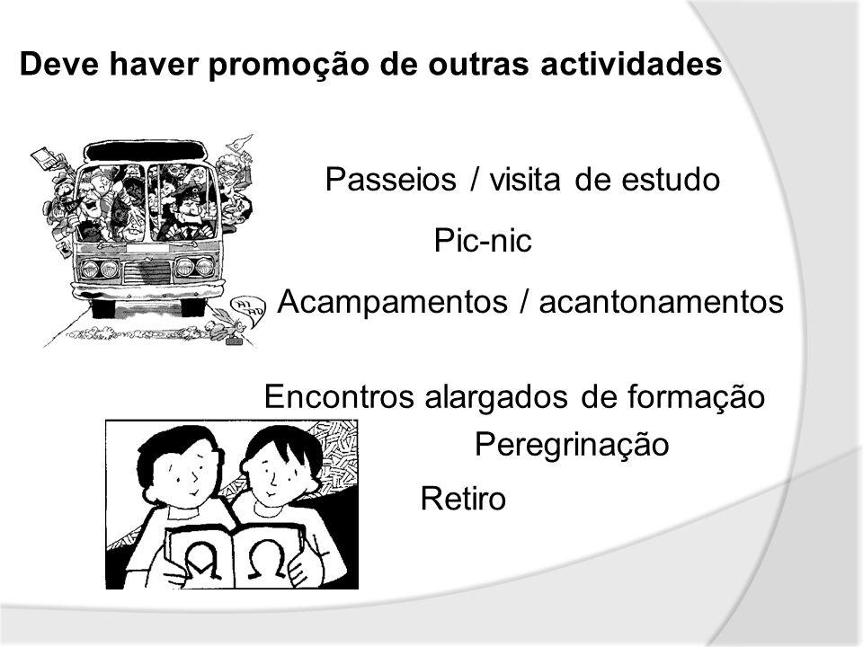 Deve haver promoção de outras actividades Passeios / visita de estudo Pic-nic Acampamentos / acantonamentos Retiro Peregrinação Encontros alargados de