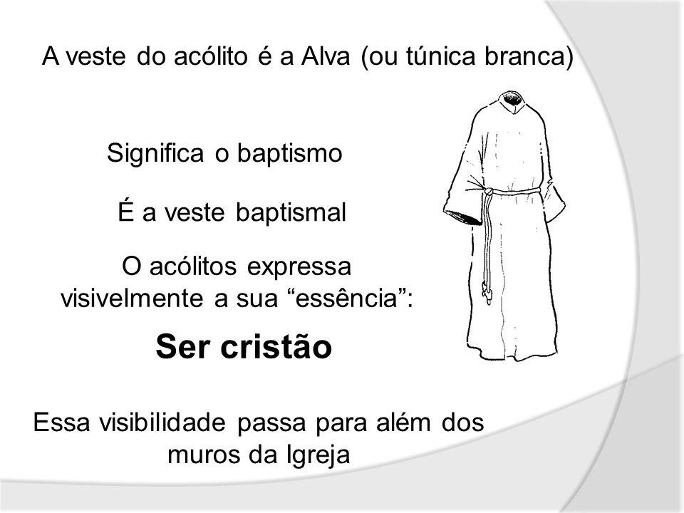 A veste do acólito é a Alva (ou túnica branca) Significa o baptismo É a veste baptismal O acólitos expressa visivelmente a sua essência: Ser cristão E