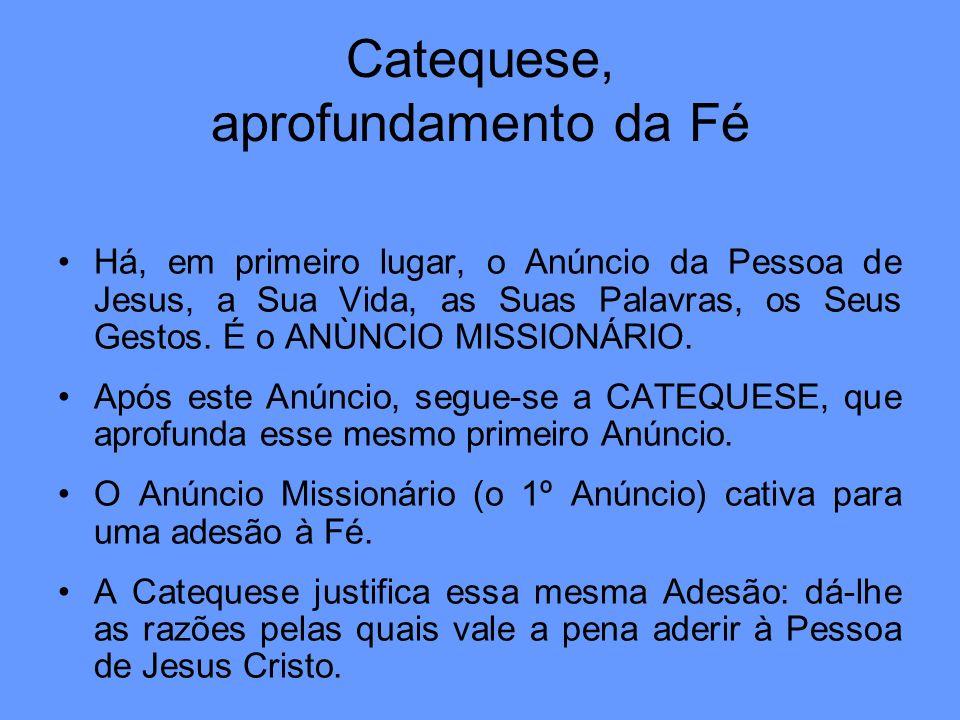 Catequese, aprofundamento da Fé Há, em primeiro lugar, o Anúncio da Pessoa de Jesus, a Sua Vida, as Suas Palavras, os Seus Gestos. É o ANÙNCIO MISSION