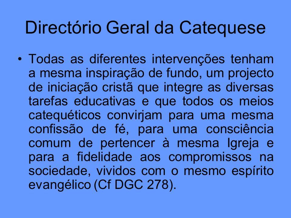 Directório Geral da Catequese Todas as diferentes intervenções tenham a mesma inspiração de fundo, um projecto de iniciação cristã que integre as dive