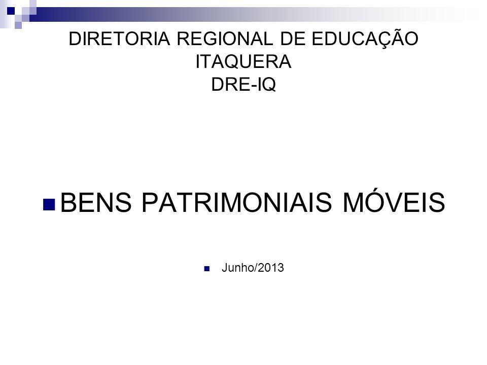 DIRETORIA REGIONAL DE EDUCAÇÃO ITAQUERA DRE-IQ BENS PATRIMONIAIS MÓVEIS Junho/2013