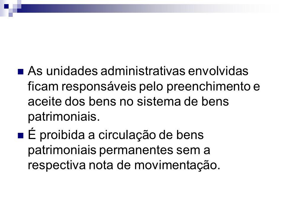 As unidades administrativas envolvidas ficam responsáveis pelo preenchimento e aceite dos bens no sistema de bens patrimoniais. É proibida a circulaçã