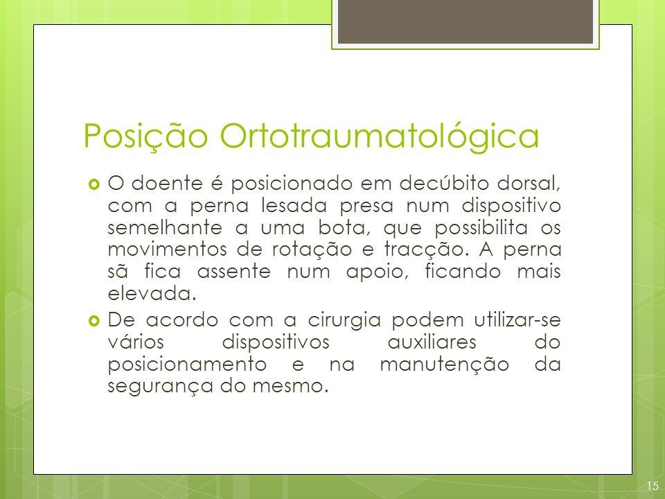 Posição Ortotraumatológica O doente é posicionado em decúbito dorsal, com a perna lesada presa num dispositivo semelhante a uma bota, que possibilita
