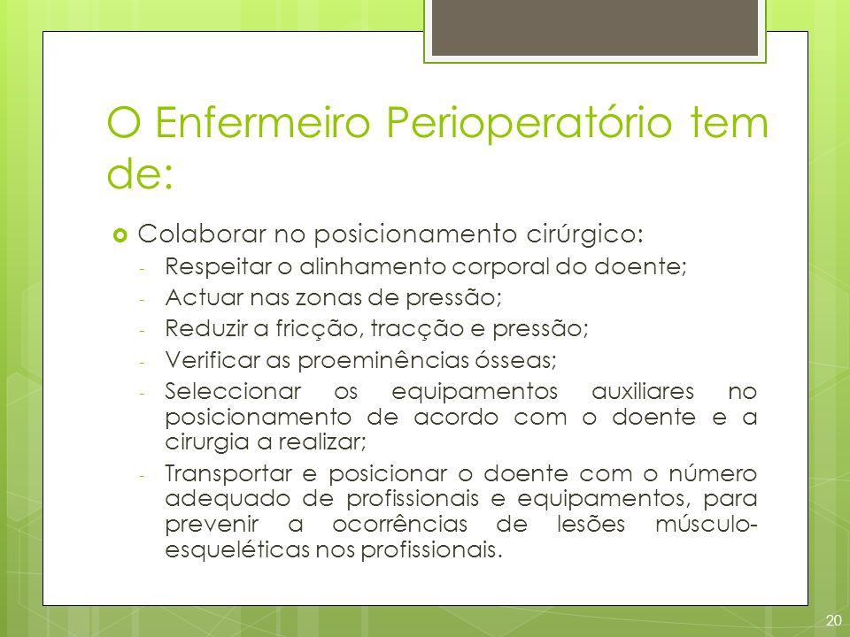 O Enfermeiro Perioperatório tem de: Colaborar no posicionamento cirúrgico: - Respeitar o alinhamento corporal do doente; - Actuar nas zonas de pressão