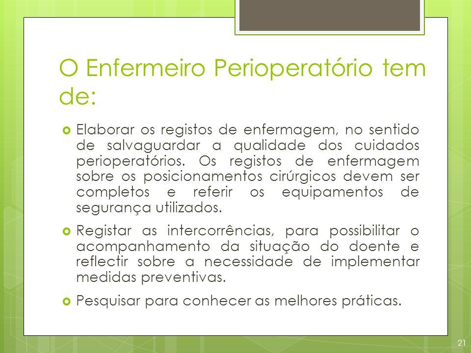 O Enfermeiro Perioperatório tem de: Elaborar os registos de enfermagem, no sentido de salvaguardar a qualidade dos cuidados perioperatórios. Os regist