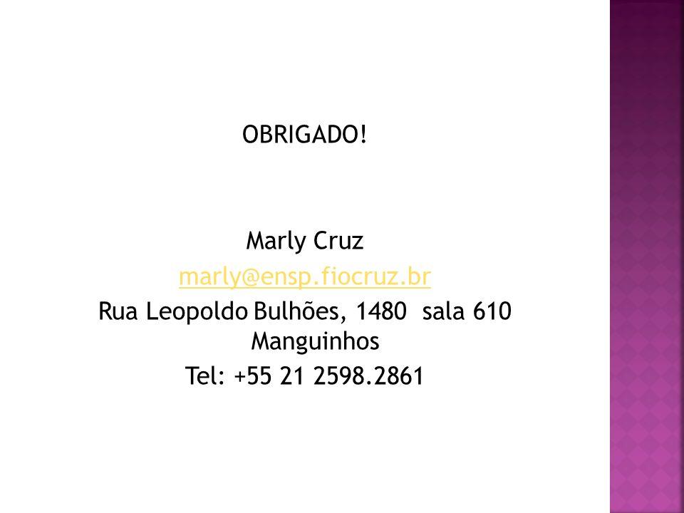 OBRIGADO! Marly Cruz marly@ensp.fiocruz.br Rua Leopoldo Bulhões, 1480 sala 610 Manguinhos Tel: +55 21 2598.2861