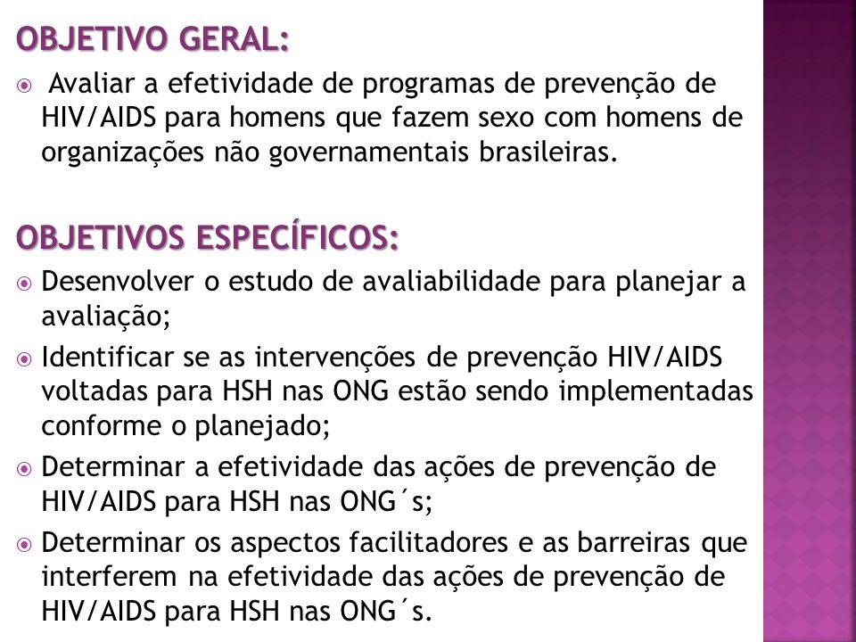 OBJETIVO GERAL: Avaliar a efetividade de programas de prevenção de HIV/AIDS para homens que fazem sexo com homens de organizações não governamentais b