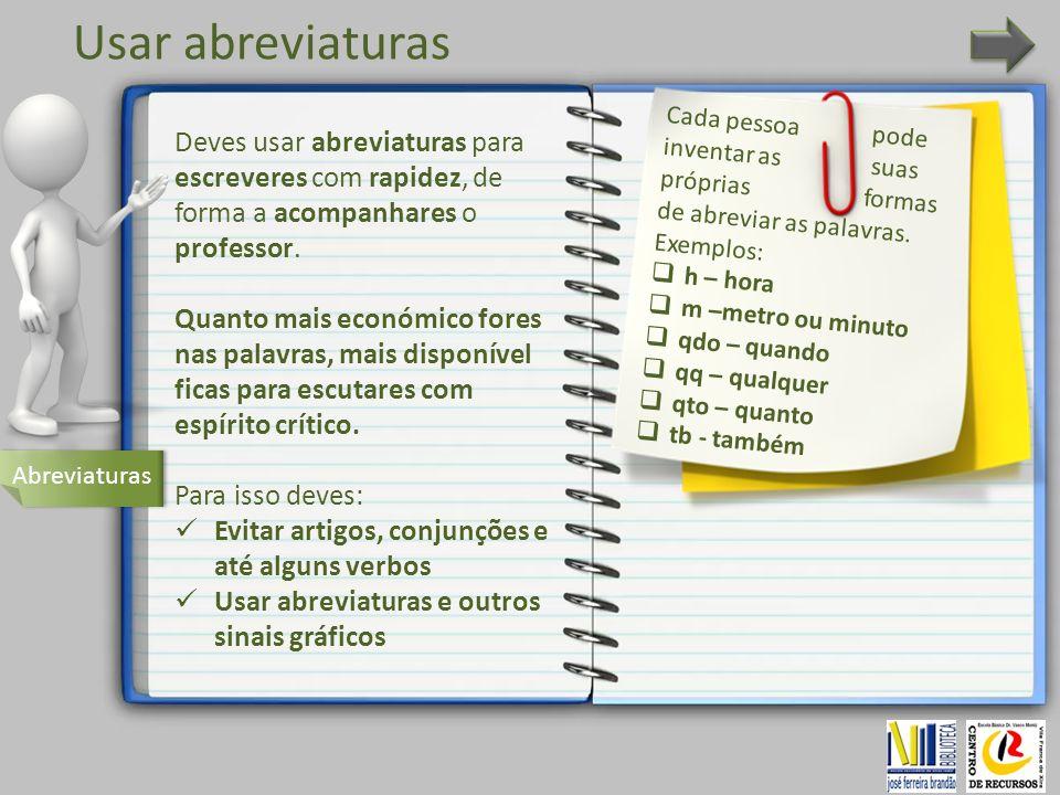 Usar abreviaturas Abreviaturas Deves usar abreviaturas para escreveres com rapidez, de forma a acompanhares o professor. Quanto mais económico fores n