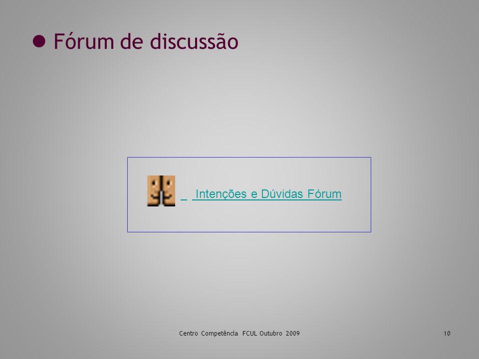 Centro Competência FCUL Outubro 200910 Fórum de discussão Intenções e Dúvidas Fórum