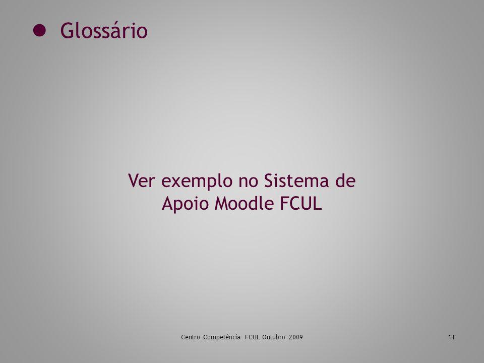 Centro Competência FCUL Outubro 200911 Glossário Ver exemplo no Sistema de Apoio Moodle FCUL