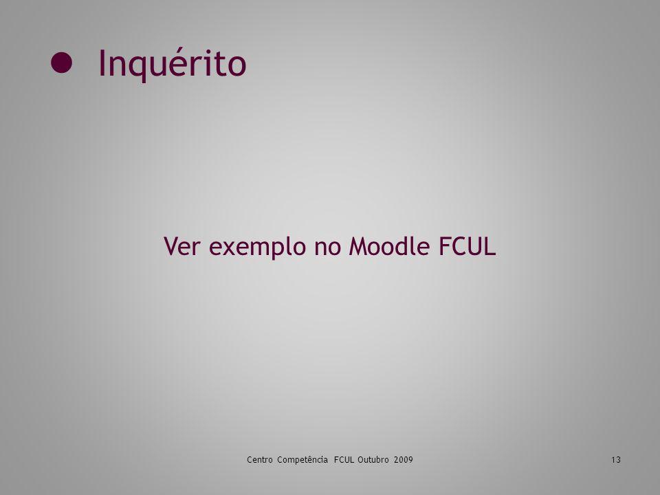 Inquérito Centro Competência FCUL Outubro 200913 Ver exemplo no Moodle FCUL
