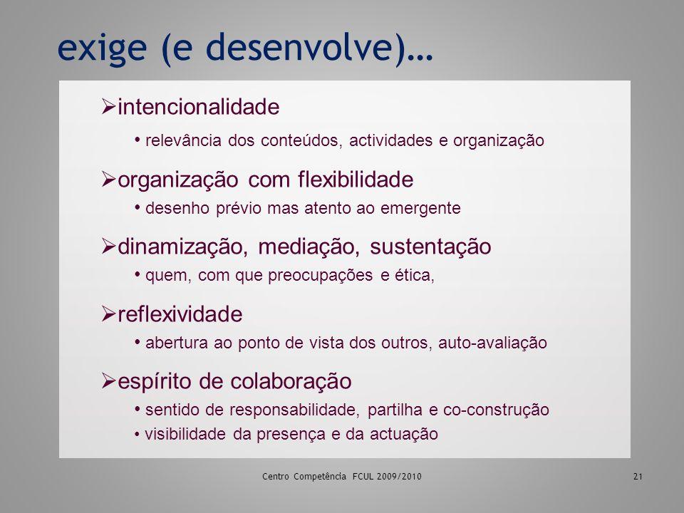 21 intencionalidade relevância dos conteúdos, actividades e organização organização com flexibilidade desenho prévio mas atento ao emergente dinamizaç
