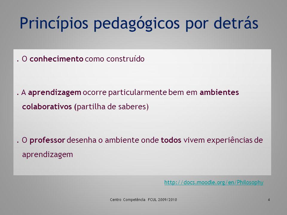 4 Princípios pedagógicos por detrás. O conhecimento como construído. A aprendizagem ocorre particularmente bem em ambientes colaborativos (partilha de