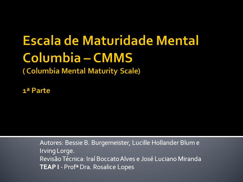Autores: Bessie B. Burgemeister, Lucille Hollander Blum e Irving Lorge. Revisão Técnica: Iraí Boccato Alves e José Luciano Miranda TEAP I - Profª Dra.