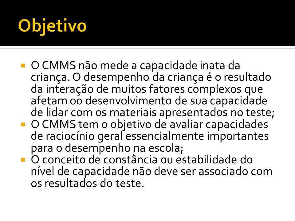 O CMMS não mede a capacidade inata da criança. O desempenho da criança é o resultado da interação de muitos fatores complexos que afetam o0 desenvolvi