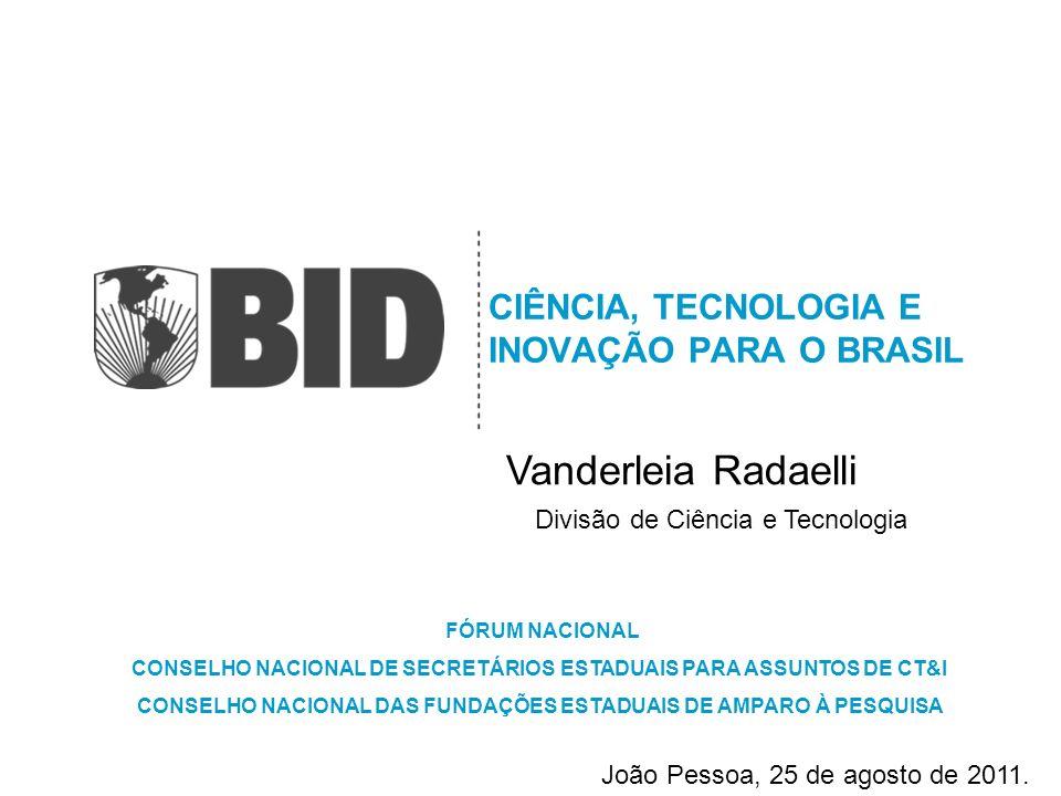 CIÊNCIA, TECNOLOGIA E INOVAÇÃO PARA O BRASIL Vanderleia Radaelli Divisão de Ciência e Tecnologia João Pessoa, 25 de agosto de 2011. FÓRUM NACIONAL CON