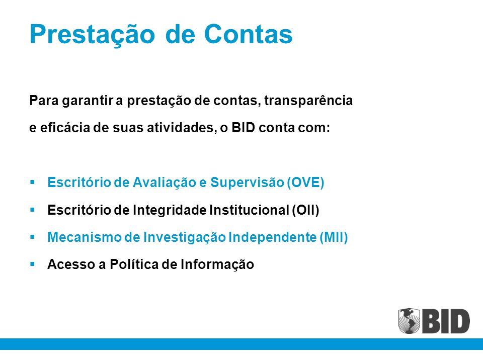 Prestação de Contas Para garantir a prestação de contas, transparência e eficácia de suas atividades, o BID conta com: Escritório de Avaliação e Super