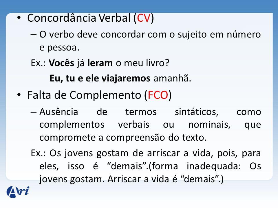 Concordância Verbal (CV) – O verbo deve concordar com o sujeito em número e pessoa. Ex.: Vocês já leram o meu livro? Eu, tu e ele viajaremos amanhã. F