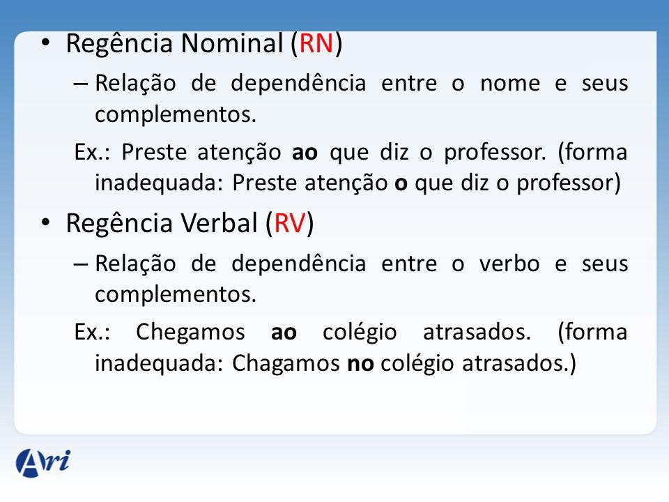Regência Nominal (RN) – Relação de dependência entre o nome e seus complementos. Ex.: Preste atenção ao que diz o professor. (forma inadequada: Preste
