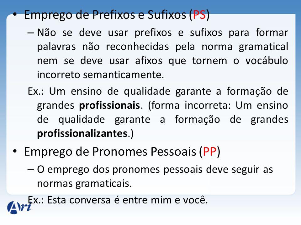 Emprego de Prefixos e Sufixos (PS) – Não se deve usar prefixos e sufixos para formar palavras não reconhecidas pela norma gramatical nem se deve usar