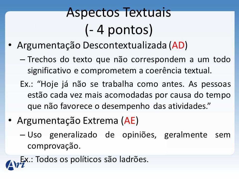 Aspectos Textuais (- 4 pontos) Argumentação Descontextualizada (AD) – Trechos do texto que não correspondem a um todo significativo e comprometem a co