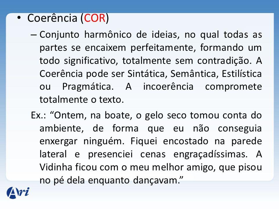 Coerência (COR) – Conjunto harmônico de ideias, no qual todas as partes se encaixem perfeitamente, formando um todo significativo, totalmente sem cont
