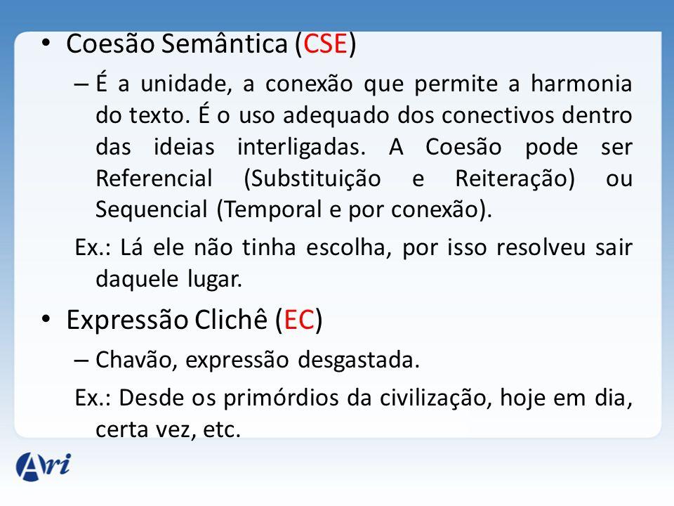 Coesão Semântica (CSE) – É a unidade, a conexão que permite a harmonia do texto. É o uso adequado dos conectivos dentro das ideias interligadas. A Coe