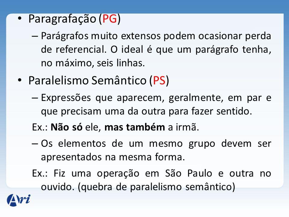 Paragrafação (PG) – Parágrafos muito extensos podem ocasionar perda de referencial. O ideal é que um parágrafo tenha, no máximo, seis linhas. Paraleli