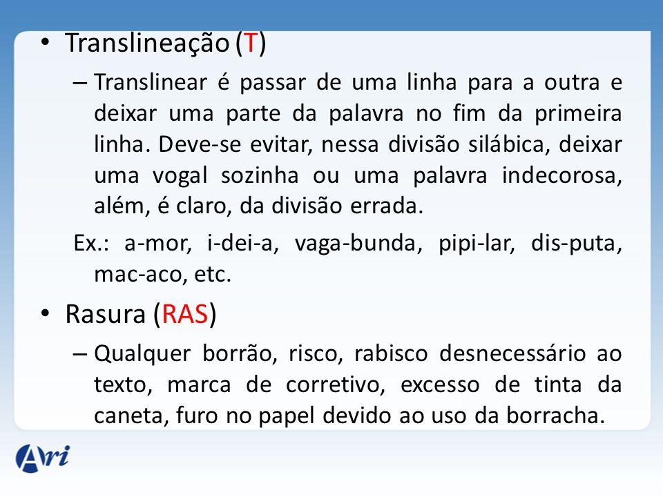 Translineação (T) – Translinear é passar de uma linha para a outra e deixar uma parte da palavra no fim da primeira linha. Deve-se evitar, nessa divis