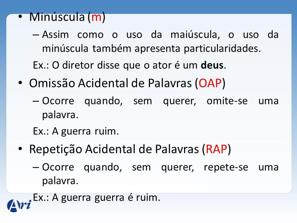 Minúscula (m) – Assim como o uso da maiúscula, o uso da minúscula também apresenta particularidades. Ex.: O diretor disse que o ator é um deus. Omissã