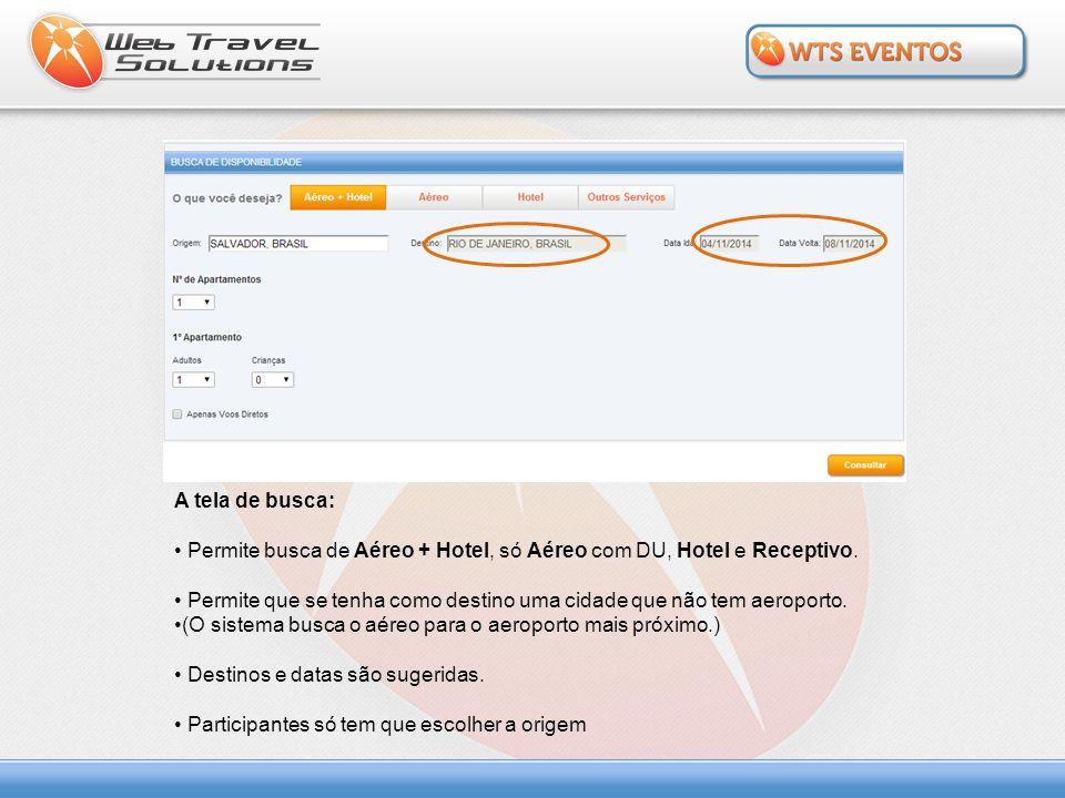 A tela de busca: Permite busca de Aéreo + Hotel, só Aéreo com DU, Hotel e Receptivo. Permite que se tenha como destino uma cidade que não tem aeroport