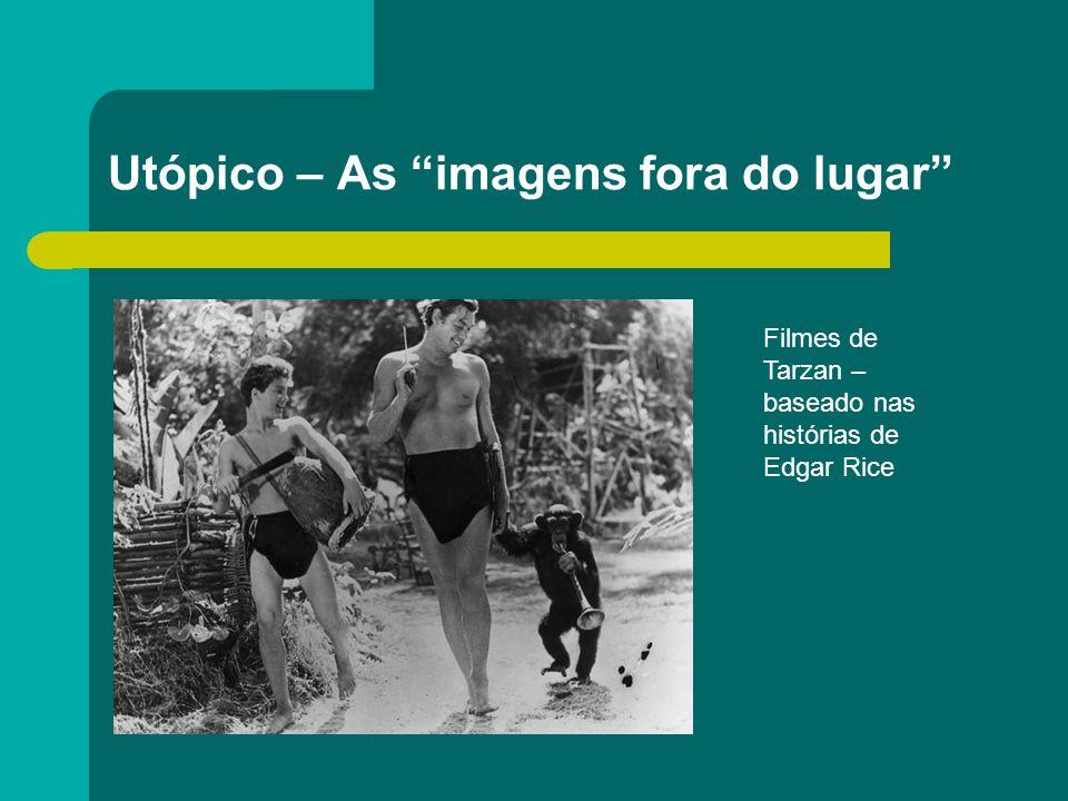 Utópico – As imagens fora do lugar Filmes de Tarzan – baseado nas histórias de Edgar Rice