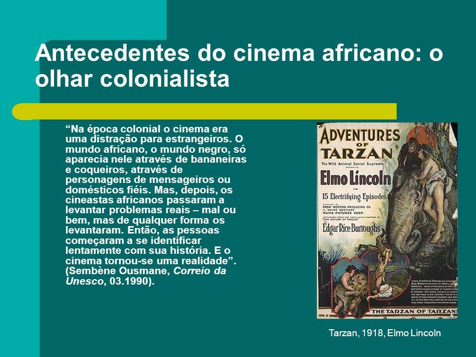 Antecedentes do cinema africano: o olhar colonialista Na época colonial o cinema era uma distração para estrangeiros. O mundo africano, o mundo negro,