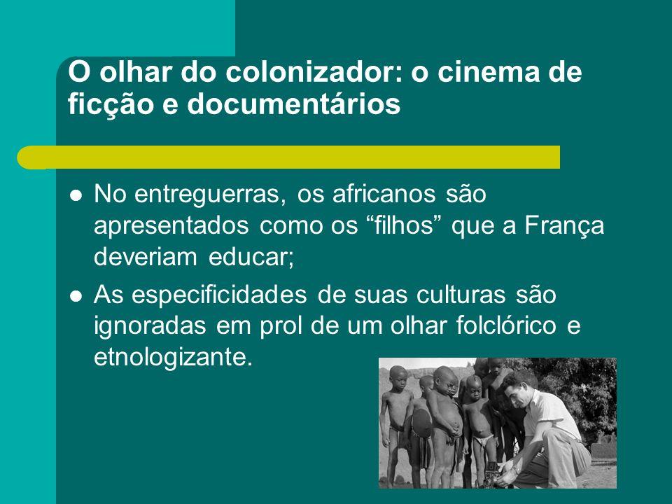O olhar do colonizador: o cinema de ficção e documentários No entreguerras, os africanos são apresentados como os filhos que a França deveriam educar;