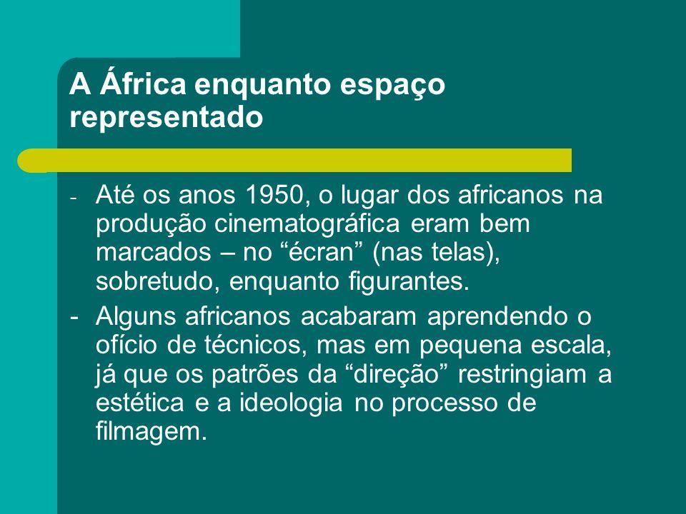 A África enquanto espaço representado - Até os anos 1950, o lugar dos africanos na produção cinematográfica eram bem marcados – no écran (nas telas),