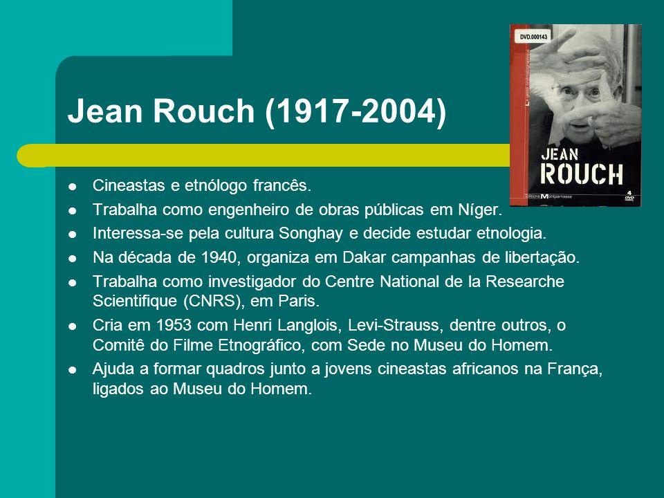 Jean Rouch (1917-2004) Cineastas e etnólogo francês. Trabalha como engenheiro de obras públicas em Níger. Interessa-se pela cultura Songhay e decide e