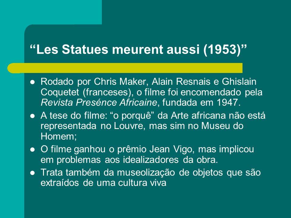 Les Statues meurent aussi (1953) Rodado por Chris Maker, Alain Resnais e Ghislain Coquetet (franceses), o filme foi encomendado pela Revista Presénce