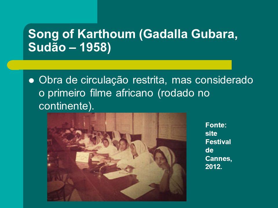 Song of Karthoum (Gadalla Gubara, Sudão – 1958) Obra de circulação restrita, mas considerado o primeiro filme africano (rodado no continente). Fonte: