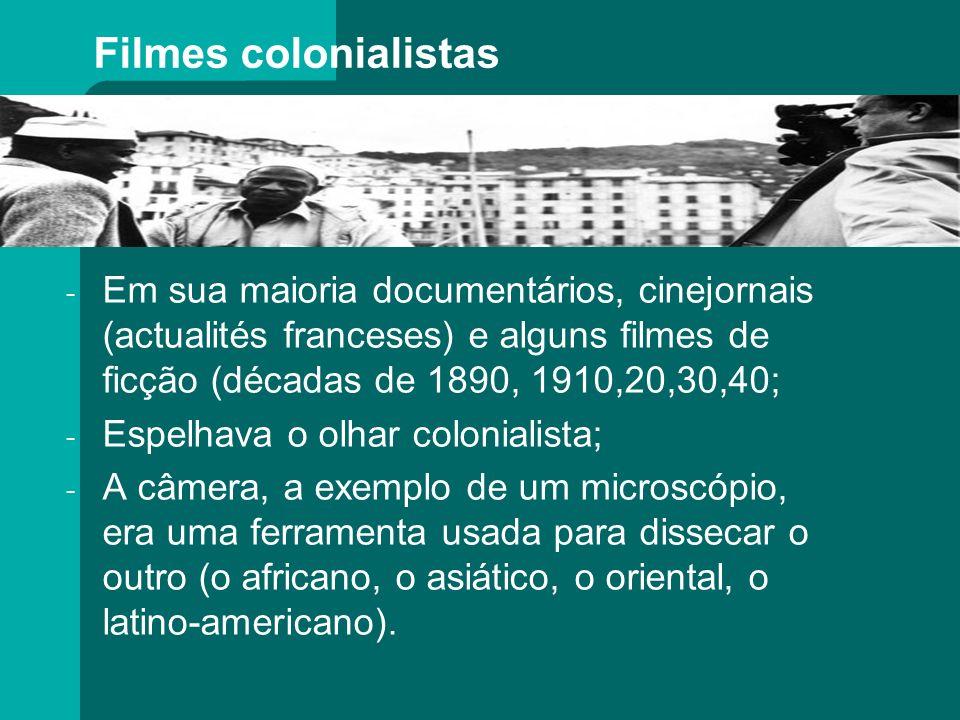Filmes colonialistas - Em sua maioria documentários, cinejornais (actualités franceses) e alguns filmes de ficção (décadas de 1890, 1910,20,30,40; - E