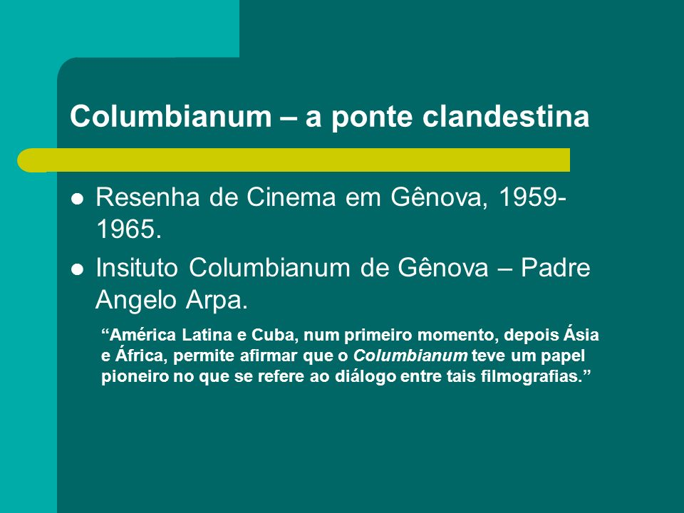 Columbianum – a ponte clandestina Resenha de Cinema em Gênova, 1959- 1965. Insituto Columbianum de Gênova – Padre Angelo Arpa. América Latina e Cuba,